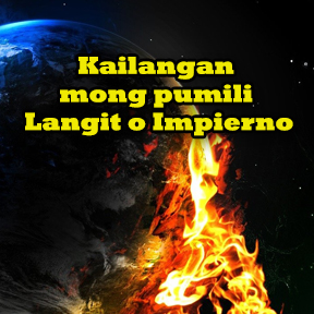 Kailangan mong pumili Langit o Impierno..( You have to choose Heaven or hell )