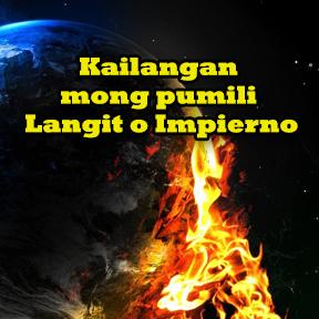 Kailangan mong pumili Langit o Impierno..( You have to choose Heaven or hell )