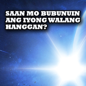 Saan mo bubunuin ang iyong walang Hanggan?..( Where will you spend your eternity? )