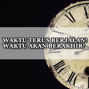 WAKTU TERUS BERJALAN! ..WAKTU AKAN BERAKHIR!(Indonesian-clock ticking)