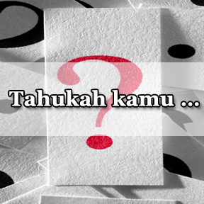 Tahukah kamu…(Indonesian-do you know)