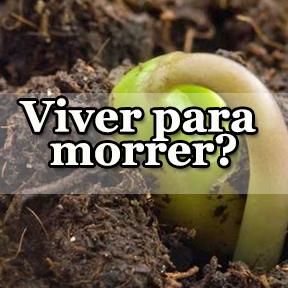 Viver para morrer? Não, viva eternamente(Portuguese-Live die live forever)