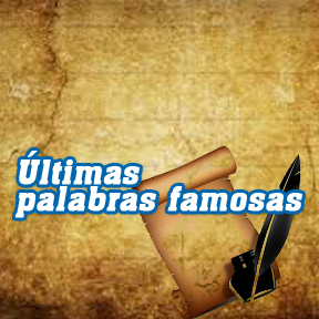 Últimas palabras famosas(Famous last words)