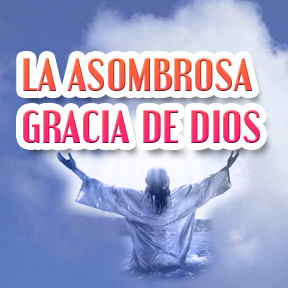 LA ASOMBROSA GRACIA DE DIOS(Spanish-amazing grace of god)