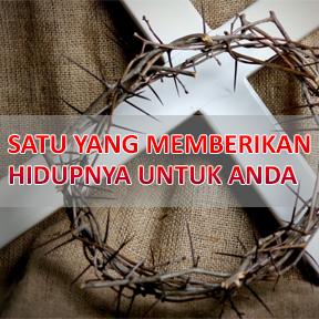 SATU YANG MEMBERIKAN HIDUPNYA UNTUK ANDA(Malay-one who gave life for you)