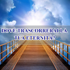 DOVE TRASCORRERAI LA TUA ETERNITÀ?(Italian-where you spend eternity)