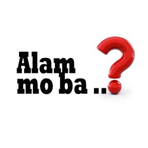 Alam mo ba .. (Do you know?)
