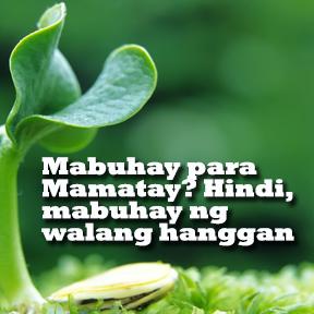 Mabuhay para Mamatay? Hindi, mabuhay ng walang hanggan. ( Live to die? No, live forever )