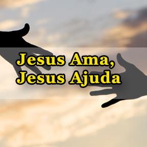 Jesus Ama, Jesus Ajuda(Portuguese-Jesus loves Jesus helps)