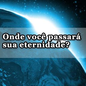 Onde voce passará sua eternidade?(Portuguese-where you spend eternity)