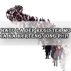 HATO LA DEP REGISTER MO IA KA KYRTENG JONG PHI?(Khasi-Is your name registered)