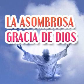 LA ASOMBROSA GRACIA DE DIOS(Spanish-amazing grace of god)