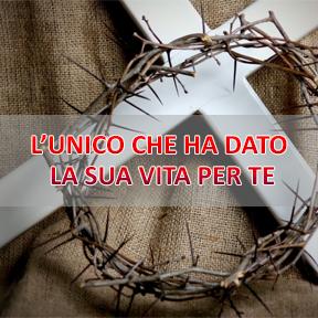 L'UNICO CHE HA DATO LA SUA VITA PER TE(Italian-One who gave his life)