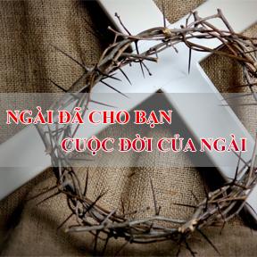 NGÀI ĐÃ CHO BẠN CUỘC ĐỜI CỦA NGÀI(one gave his life for you)