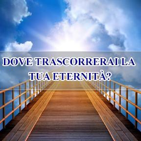 DOVE TRASCORRERAI LA TUA ETERNITÀ?(Italian-where you spend eternity)