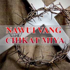 NAWUI VANG CHIKAT MIYA (The one who gave his life for you)
