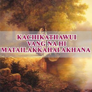 KACHIKATHAWUI VANG NA HI MATAILAKKAHAI AKHANA (You are someone special)