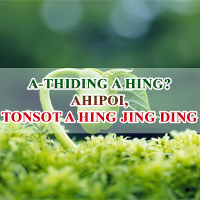 A-Thiding a Hing? Ahipoi, Tonsot a Hing Jing Ding  (Live to die? No, Live Forever)