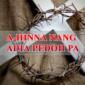 A-Hinna Nang Adia Pedoh Pa (The one who gave his life for you)
