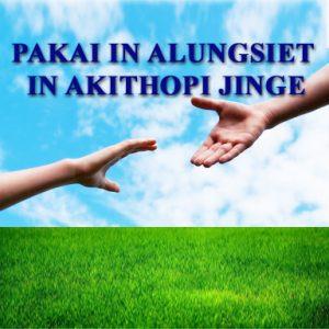 Pakai in Alungsiet in Akithopi Jinge (Jesus loves Jesus helps)