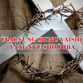 üpai Nung Shing Vaishi Yangnyu Shoühba. (The One Who Gave His Life For You)