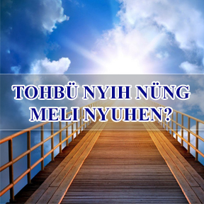 Tohbü Nyih nüng Meli Nyuhen? (Where will You Spend Your Eternity)